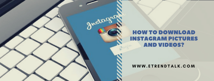 HOW TO DOWNLOAD INSTAGRAM PICTURES AND VIDEOS