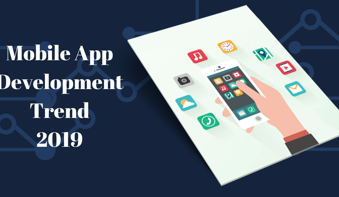 Mobile Development Trends 2019 | Top Mobile App Trends In 2019